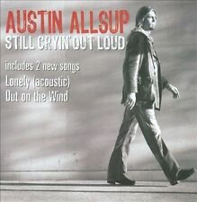 Still Cryin' Out Loud by Austin Allsup (CD, Aug-2010, Winding Road)