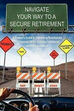 Navigate Your Way to A Secure Retirement : A Retiree's Guide to Removing...