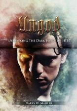 Ungod : Unmasking the Dark Image of Hell: By Mahler, Barry W.