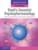 Stahl's Essential Psychopharmacology : Neuroscientific Basis and Practical...