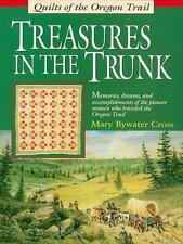 Treasures in the Trunk : Quilts of the Oregon Trail by Mary Bywater Cross...