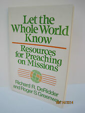 Let the Whole World Know: Resources For Preaching On Missions by Roger Greenway