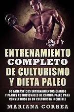 ENTRENAMIENTO COMPLETO de CULTURISMO y DIETA PALEO : 60 FANTASTICOS...