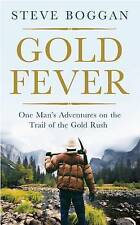 Gold Fever: One Man's Adventures on the Trail of the Gold Rush by Steve Boggan