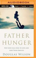 Father Hunger : Why God Calls Men to Love and Lead Their Families by Douglas...