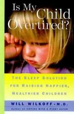 Is My Child Overtired? : The Sleep Solution for Raising Happier, Healthier Child