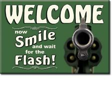 WELCOME NOW SMILE & WAIT FOR THE FLASH! GUN Retro Vintage Tin Sign Magnet