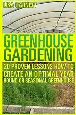 Greenhouse Gardening: 20 Proven Lessons How to Create an Optimal Year Round...