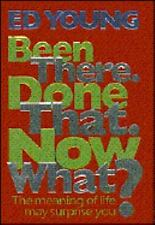 Been There. Done That. Now What?: The Meaning of Life May Surprise You-ExLibrary