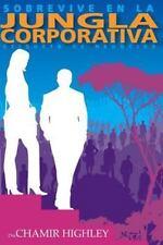 Sobrevive en la Jungla Corporativa : Etiqueta de Negocios by Chamir Highley...