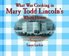 What Was Cooking in Mary Todd Lincoln's White House? (Cooking Througho-ExLibrary