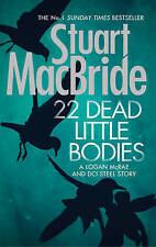 22 Dead Little Bodies (A Logan and Steel short novel) by Stuart MacBride (Hardback, 2015)
