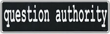 Bumper Sticker: QUESTION AUTHORITY Anarchy Anti Government Extremists