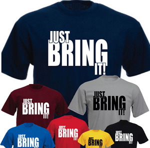 Just Bring It ! New Funny T-shirt Present Gift