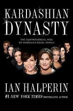 Kardashian Dynasty : The Controversial Rise of America's Royal Family by Ian Hal