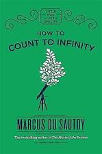How to Count to Infinity (Little Ways to Live a Big Life), Du Sautoy, Marcus, Ne