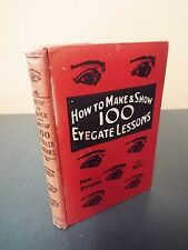 How to Make & Show 100 Eyegate Lessons by Hy. Pickering - Undated