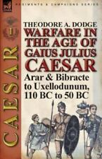 Warfare in the Age of Gaius Julius Caesar-Volume 1: Arar & Bibracte to Uxellodun