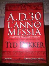 A.D. 30 L'ANNO DEL MESSIA un grande romanzo storico TED DEKKER NEWTON 2017 1^Ed