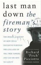 LAST MAN DOWN: THE FIREMAN'S STORY: THE HEROIC ACCOUNT OF HOW PITCH PICCIOTTO SU