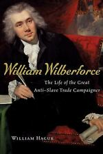William Wilberforce: The Life of the Great Anti-Slave Trade Campaigner by Hague