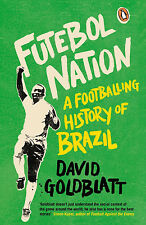 Futebol Nation - A Footballing History of Brazil - David Goldblatt football book