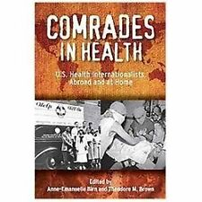 Comrades in Health : U. S. Health Internationalists, Abroad and at Home...