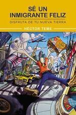 Se Un Inmigrante Feliz: Disfruta de Tu Nueva Tierra (Paperback or Softback)
