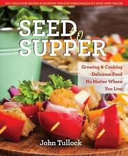 Seed to Supper: Growing and Cooking Great Food No Matter Where You Liv-ExLibrary