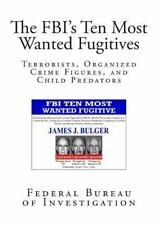 The FBI's Ten Most Wanted Fugitives : Terrorists, Organized Crime Figures,...
