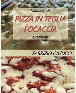 Manuale di pizza in teglia focaccia e derivati - Fabrizio Casucci