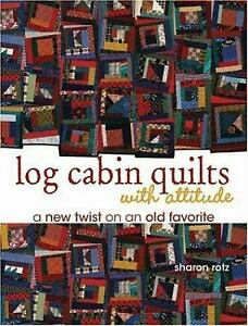 Log Cabin Quilts with Attitude by Sharon V. Rotz