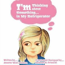 I'm Thinking about Something in My Refrigerator by Josette Stanton (2015,...