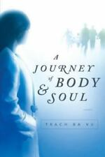 A Journey of Body and Soul by Trach Vu (2013, Paperback)