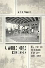 A World More Concrete: Real Estate and the Remaking of Jim Crow South Florida (H