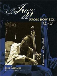 Jazz from Row Six : Photographs 1981-2007 by Jean Germain (2008, Hardcover)