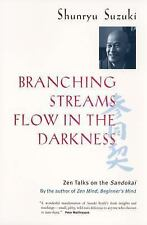 Branching Streams Flow in the Darkness : Zen Talks on the Sandokai by Shunryu...