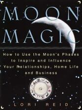 Moon Magic: How to Use the Moon's Phases to Inspire and Influence Your Relations