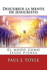 Descubrir la Mente de Jesucristo : El Modo Como Jesús Piensa by Paul Toyle...
