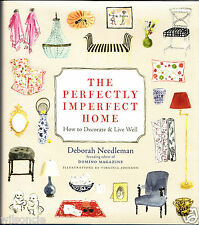 The Perfectly Imperfect Home How to Decorate and Live Well by D. Needleman 2011