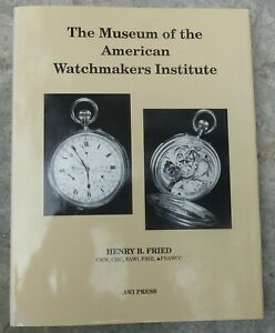 """""""The Museum of the American Watchmakers Institute"""" H.B. Fried, FIRST EDITION"""