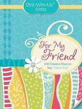 """For My Friend: 100 Creative Ways to Say, """"I Love You"""" Stick-With-Me Notes"""