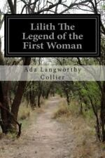 Lilith the Legend of the First Woman by Ada Langworthy Collier (2015, Paperback)