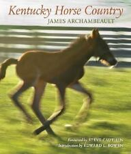 Kentucky Horse Country : Images of the Bluegrass by James Archambeault (2008,...