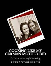 Cooking Like My German Mother Did German Home Style Cooking Show by Wohlwerth Pe