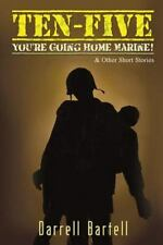 Ten-Five : And Other Short Stories: You're Going Home, Marine! by Darrell...
