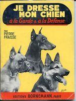 JE DRESSE MON CHIEN A LA GARDE ET A LA DEFENSE - Pierre Fraisse 1976 - Zoologie