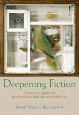 Deepening Fiction : A Practical Guide for Intermediate and Advanced Writers by S