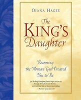 The King's Daughter : Becoming the Woman God Created You to Be by Diana Hagee