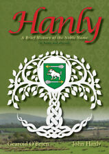 Hanly: A Brief History of the Noble Name by Gearoid O'Brien and John Hanly